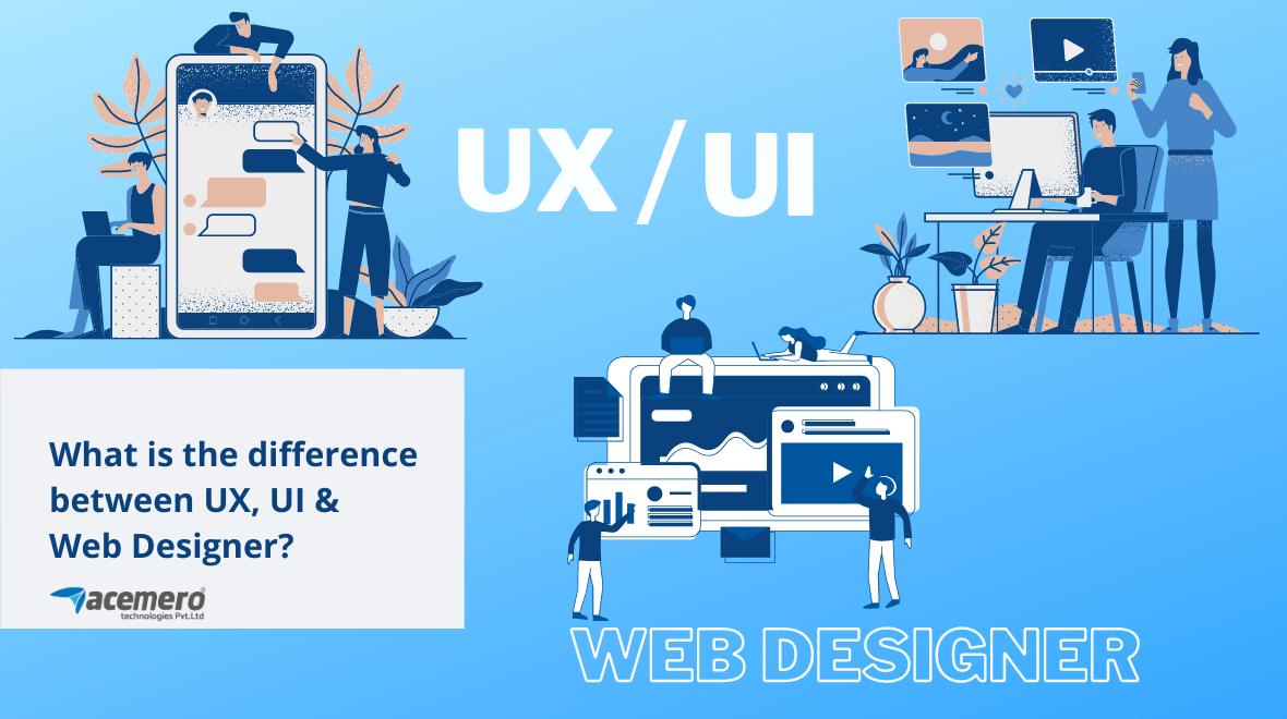 What is the difference between UX, UI, and web designer?